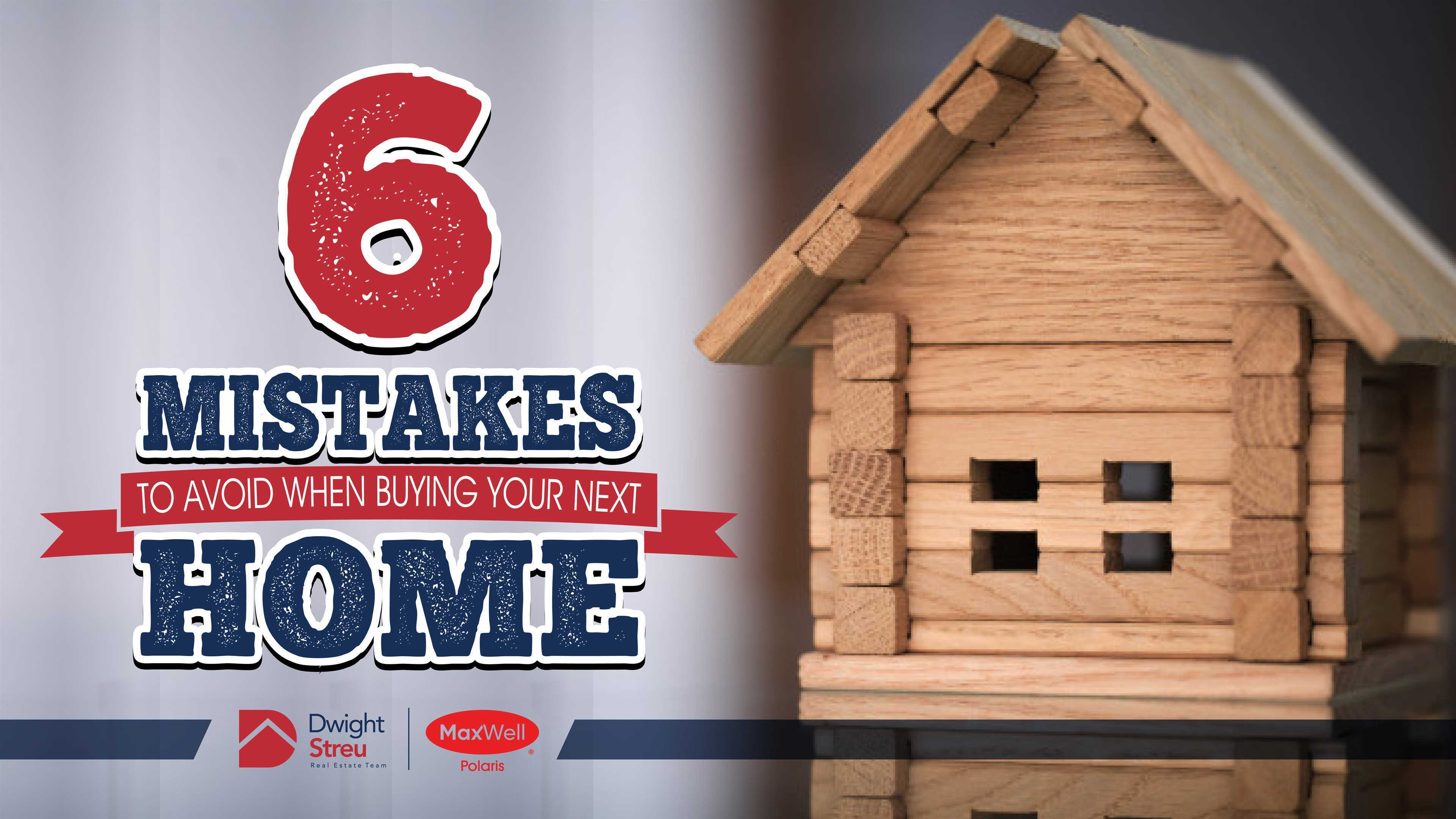 6 Mistakes to Avoid When Buying Your Next Home | Edmonton Realtor Blog | Dwight Streu